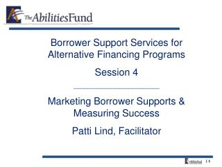 Borrower Support Services for Alternative Financing Programs Session 4 _________________________ Marketing Borrower Supp