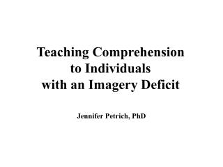 Teaching Comprehension  to Individuals  with an Imagery Deficit