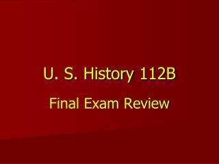 U. S. History 112B