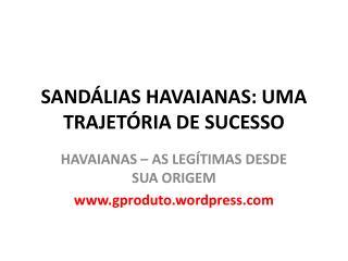 SAND LIAS HAVAIANAS: UMA TRAJET RIA DE SUCESSO