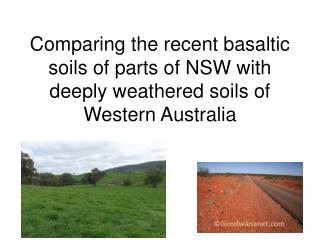 Comparing the recent basaltic soils of parts of NSW with deeply weathered soils of Western Australia