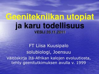 Geenitekniikan utopiat ja karu todellisuus VESLI 26.11.2011
