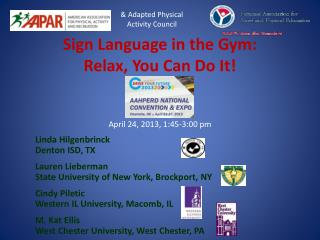 Sign Language in the Gym:  Relax, You Can Do It      April 24, 2013, 1:45-3:00 pm