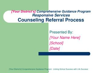 [Your District s] Comprehensive Guidance Program Responsive Services Counseling Referral Process