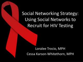 Social Networking Strategy: Using Social Networks to Recruit for HIV Testing
