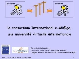 G rard-Michel Cochard,  Universit  de Picardie Jules Verne Amiens D l gu  G n ral du Consortium International e-Mige