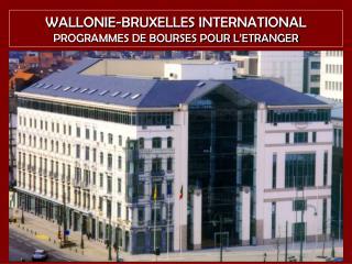 WALLONIE-BRUXELLES INTERNATIONAL   PROGRAMMES DE BOURSES POUR L ETRANGER
