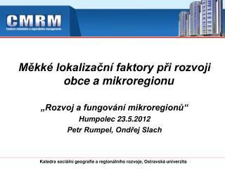 Mekk  lokalizacn  faktory pri rozvoji obce a mikroregionu   Rozvoj a fungov n  mikroregionu  Humpolec 23.5.2012 Petr Rum