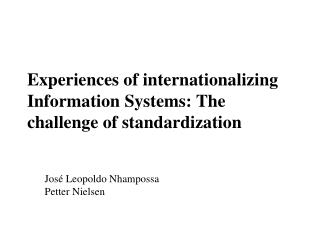 Experiences of internationalizing Information Systems: The challenge of standardization