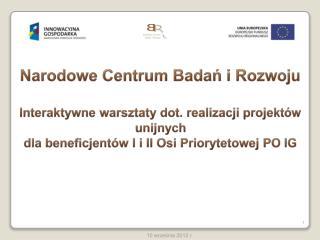 Narodowe Centrum Badan i Rozwoju  Interaktywne warsztaty dot. realizacji projekt w unijnych dla beneficjent w I i II Osi
