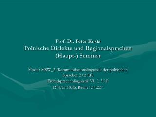 Prof. Dr. Peter Kosta Polnische Dialekte und Regionalsprachen Haupt- Seminar