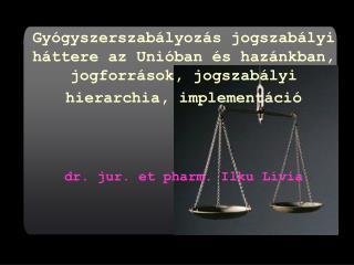 Gy gyszerszab lyoz s jogszab lyi h ttere az Uni ban  s haz nkban,  jogforr sok, jogszab lyi hierarchia, implement ci