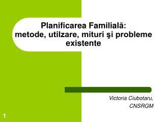 Planificarea Familiala:  metode, utilzare, mituri si probleme existente