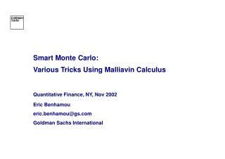 Smart Monte Carlo: Various Tricks Using Malliavin Calculus  Quantitative Finance, NY, Nov 2002 Eric Benhamou eric.benham