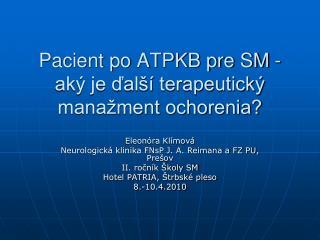 Pacient po ATPKB pre SM - ak  je dal   terapeutick  mana ment ochorenia