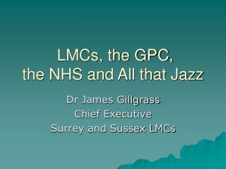 LMCs, the GPC,  the NHS and All that Jazz
