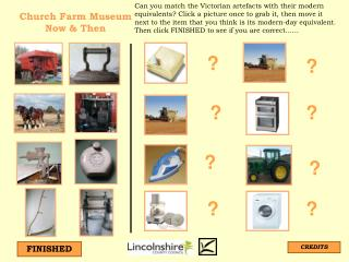Can you match the Victorian artefacts with their modern equivalents Click a picture once to grab it, then move it next t