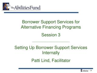 Borrower Support Services for Alternative Financing Programs Session 3 _________________________ Setting Up Borrower Sup