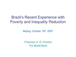 Brazil s Recent Experience with Poverty and Inequality Reduction
