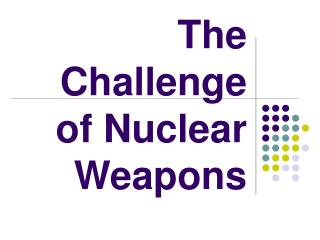 The Challenge of Nuclear Weapons