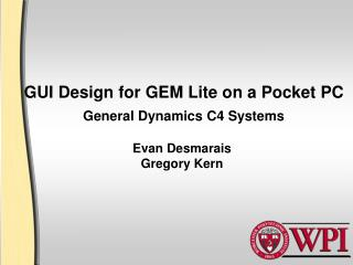 GUI Design for GEM Lite on a Pocket PC General Dynamics C4 Systems