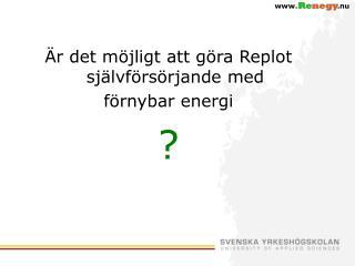 r det m jligt att g ra Replot sj lvf rs rjande med  f rnybar energi