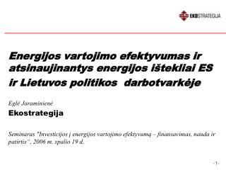 Energijos vartojimo efektyvumas ir atsinaujinantys energijos i tekliai ES ir Lietuvos politikos  darbotvarkeje  Egle Jar