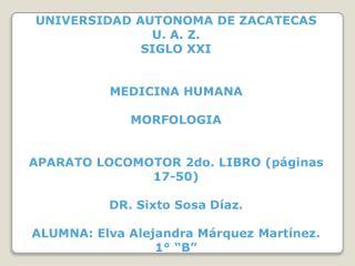 UNIVERSIDAD AUTONOMA DE ZACATECAS U. A. Z.          SIGLO XXI   MEDICINA HUMANA  MORFOLOGIA   APARATO LOCOMOTOR 2do. LIB