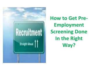 How to Get Pre-Employment Screening Done In the Right Way?
