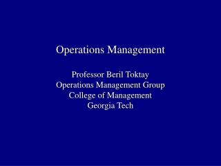 Operations Management  Professor Beril Toktay Operations Management Group College of Management Georgia Tech