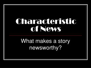 Characteristic of News