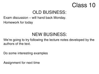 OLD BUSINESS: Exam discussion   will hand back Monday. Homework for today  NEW BUSINESS: We re going to try following th
