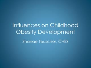 Influences on Childhood Obesity Development
