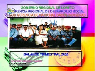 GOBIERNO REGIONAL DE LORETO GERENCIA REGIONAL DE DESARROLLO SOCIAL SUB GERENCIA DE NACIONALIDADES INDIGENAS
