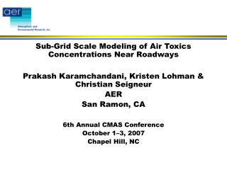 Sub-Grid Scale Modeling of Air Toxics Concentrations Near Roadways  Prakash Karamchandani, Kristen Lohman  Christian Sei