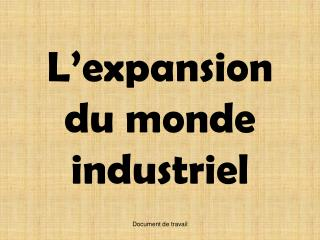 L expansion du monde industriel
