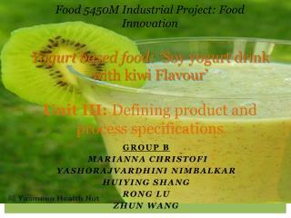 Food 5450M Industrial Project: Food Innovation  Yogurt based food:  Soy yogurt drink with kiwi Flavour    Unit III: Defi