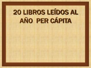 20 LIBROS LE DOS AL A O  PER C PITA