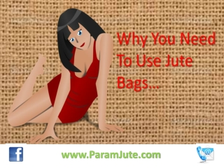 Why do you need to use Jute bags.......