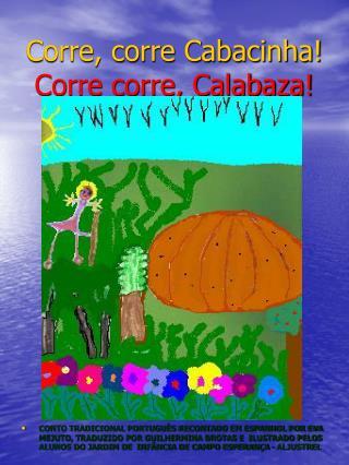 Corre, corre Cabacinha Corre corre, Calabaza