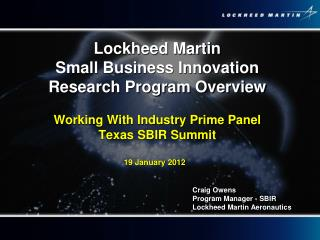 Lockheed Martin  Small Business Innovation Research Program Overview  Working With Industry Prime Panel Texas SBIR Summi