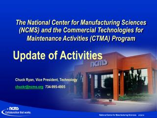 The National Center for Manufacturing Sciences NCMS and the Commercial Technologies for Maintenance Activities CTMA Prog