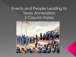 Events and People Leading to Texas Annexation 2 Column Notes