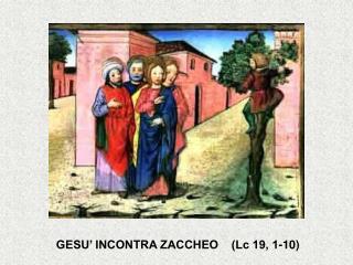 GESU  INCONTRA ZACCHEO    Lc 19, 1-10