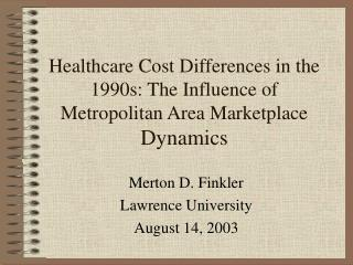 Healthcare Cost Differences in the 1990s: The Influence of Metropolitan Area Marketplace Dynamics