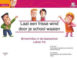Laat een frisse wind  door je school waaien  Binnenmilieu in de basisschool Lekker fris