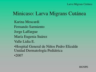 Minicaso: Larva Migrans Cut nea