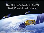 The Bluffer s Guide to GNSS Past, Present and Future