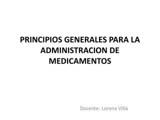 PRINCIPIOS GENERALES PARA LA ADMINISTRACION DE MEDICAMENTOS