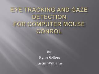 Eye Tracking and Gaze Detection For Computer Mouse Conrol